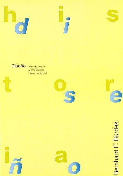 Diseño Historia, Teoría Y Práctica Del Diseño Industrial Bernhard Bürdeck