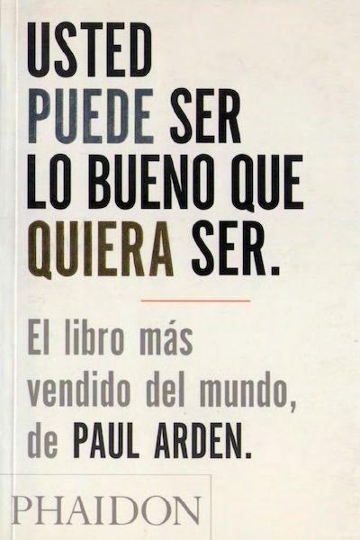 usted puede ser lo bueno que quiera ser Paul Arden